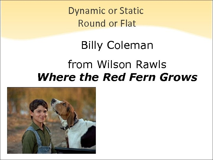 Dynamic or Static Round or Flat Billy Coleman from Wilson Rawls Where the Red
