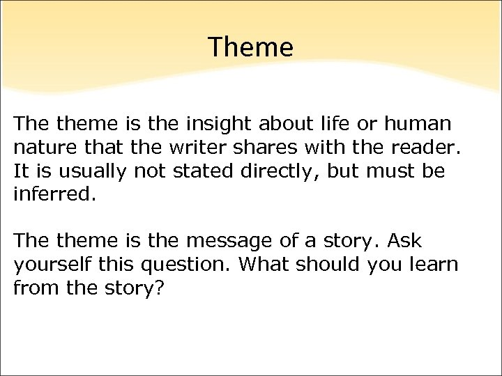 Theme The theme is the insight about life or human nature that the writer