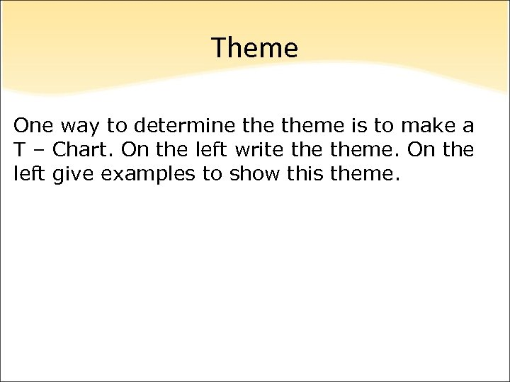 Theme One way to determine theme is to make a T – Chart. On