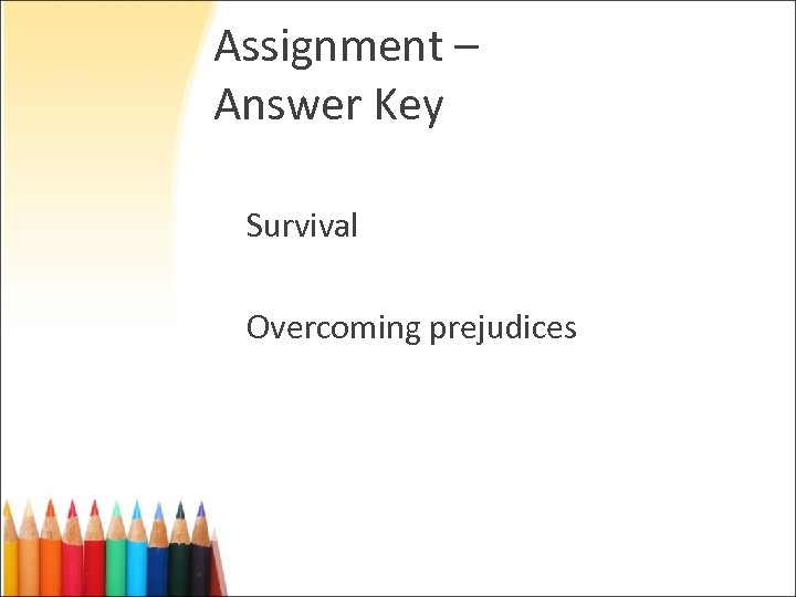 Assignment – Answer Key Survival Overcoming prejudices