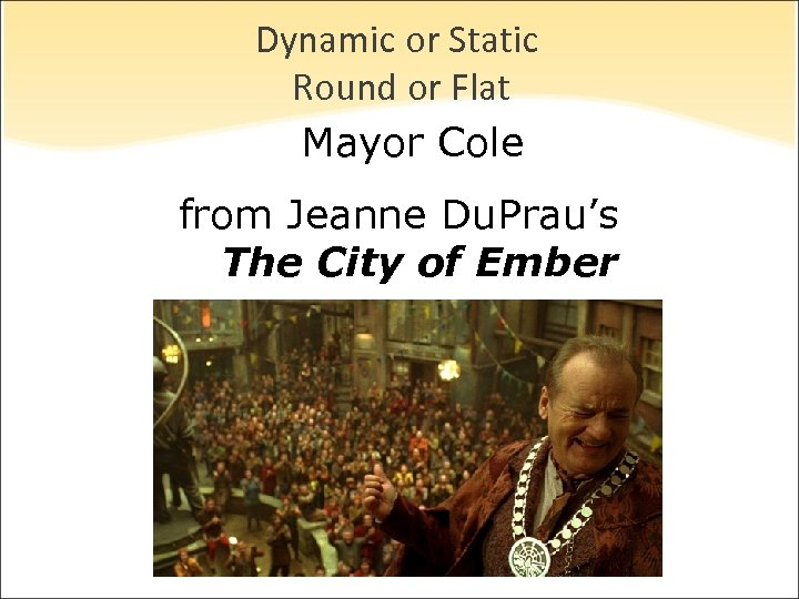 Dynamic or Static Round or Flat Mayor Cole from Jeanne Du. Prau's The City