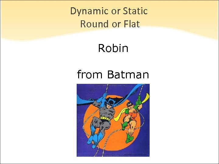 Dynamic or Static Round or Flat Robin from Batman