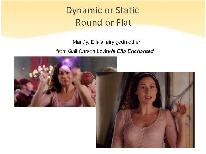 Dynamic or Static Round or Flat Mandy, Ella's fairy godmother from Gail Carson Levine's