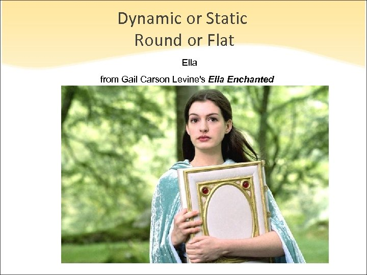 Dynamic or Static Round or Flat Ella from Gail Carson Levine's Ella Enchanted