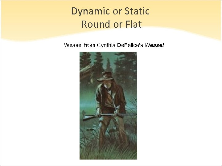 Dynamic or Static Round or Flat Weasel from Cynthia De. Felice's Weasel