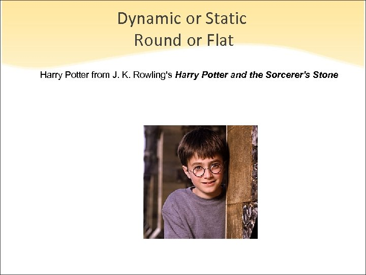 Dynamic or Static Round or Flat Harry Potter from J. K. Rowling's Harry Potter