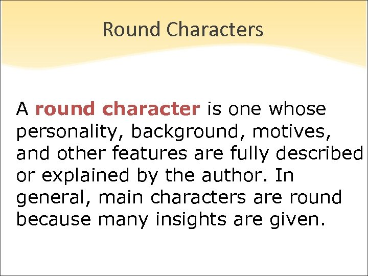 Round Characters A round character is one whose personality, background, motives, and other features