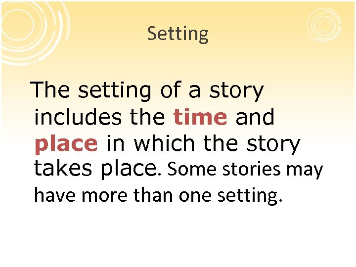 Setting The setting of a story includes the time and place in which the