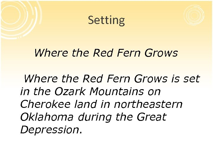 Setting Where the Red Fern Grows is set in the Ozark Mountains on Cherokee