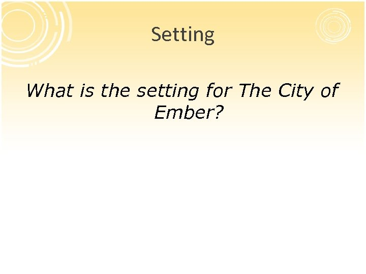 Setting What is the setting for The City of Ember?