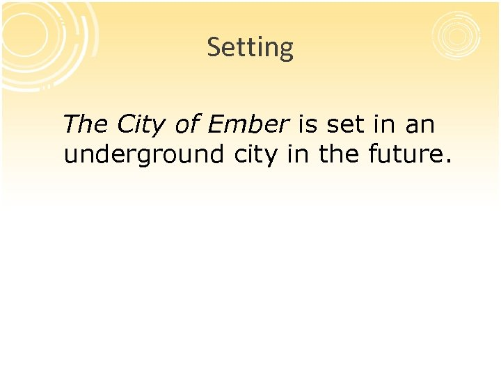 Setting The City of Ember is set in an underground city in the future.