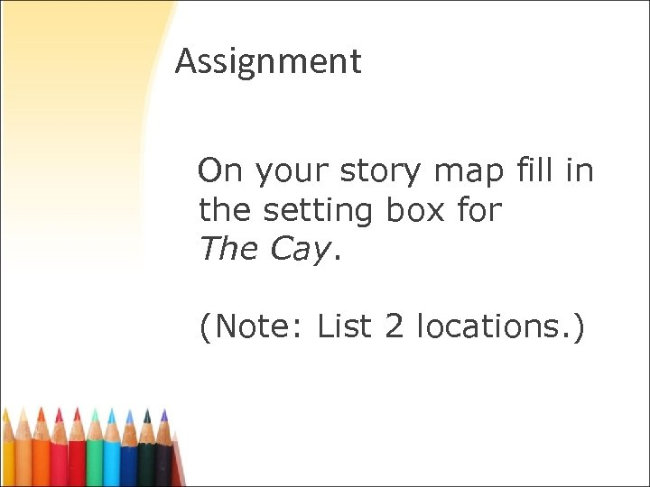 Assignment On your story map fill in the setting box for The Cay. (Note: