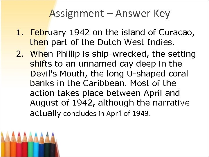 Assignment – Answer Key 1. February 1942 on the island of Curacao, then part