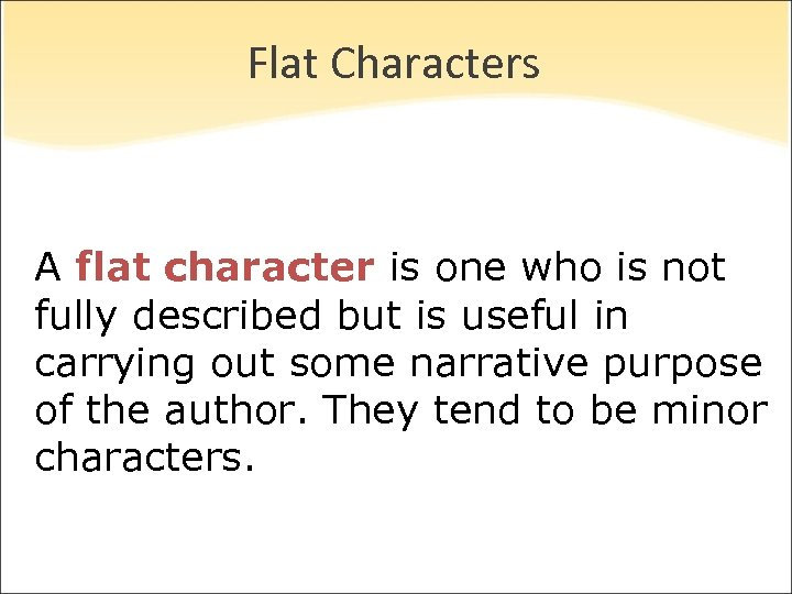 Flat Characters A flat character is one who is not fully described but is