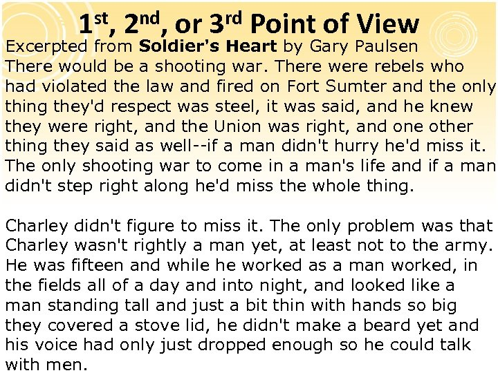 1 st, 2 nd, or 3 rd Point of View Excerpted from Soldier's Heart