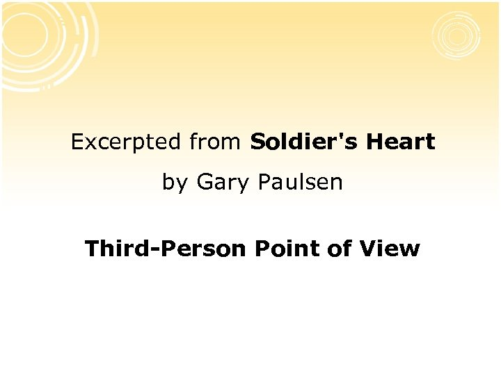 Excerpted from Soldier's Heart by Gary Paulsen Third-Person Point of View