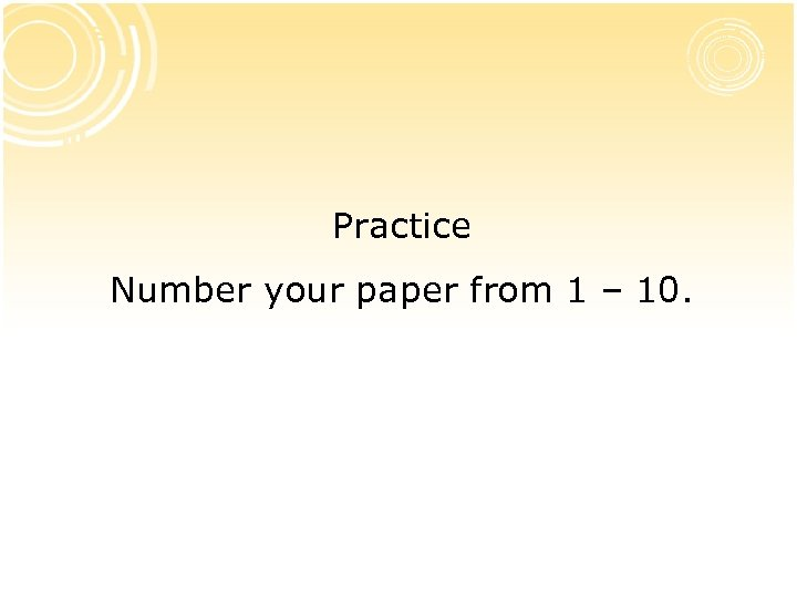 Practice Number your paper from 1 – 10.