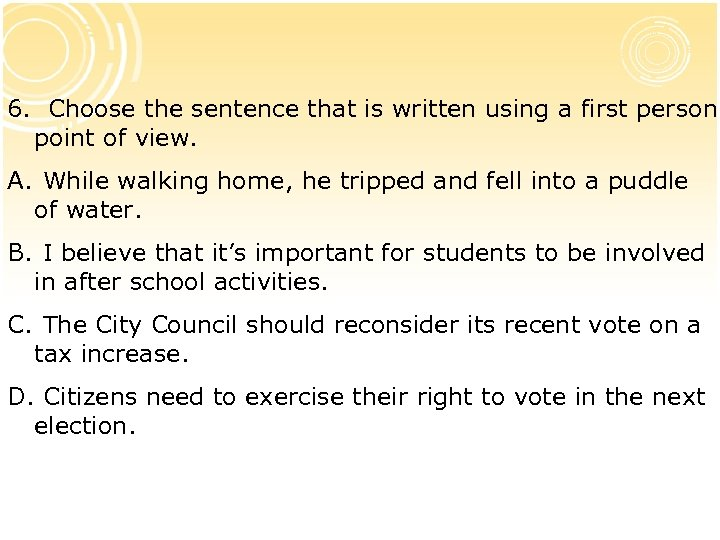 6. Choose the sentence that is written using a first person point of view.