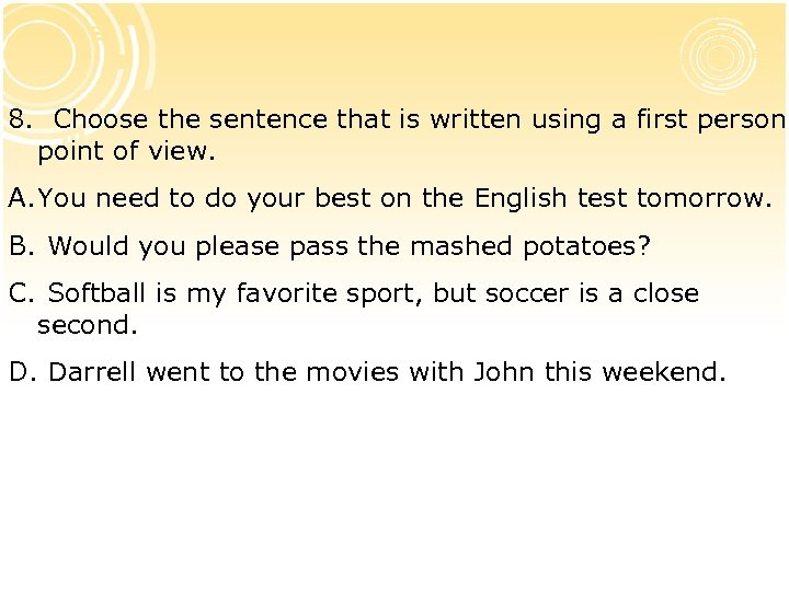 8. Choose the sentence that is written using a first person point of view.