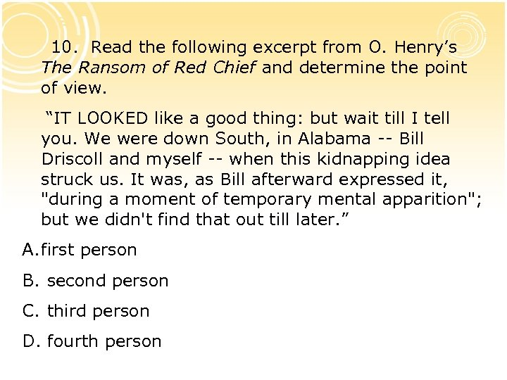 10. Read the following excerpt from O. Henry's The Ransom of Red Chief and