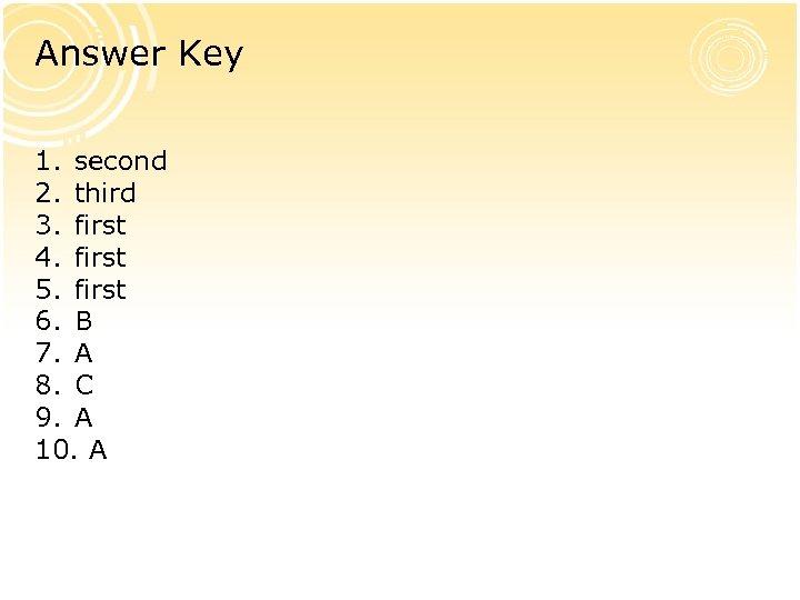 Answer Key 1. second 2. third 3. first 4. first 5. first 6. B