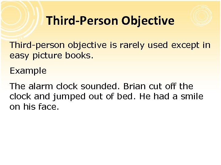Third-Person Objective Third-person objective is rarely used except in easy picture books. Example The