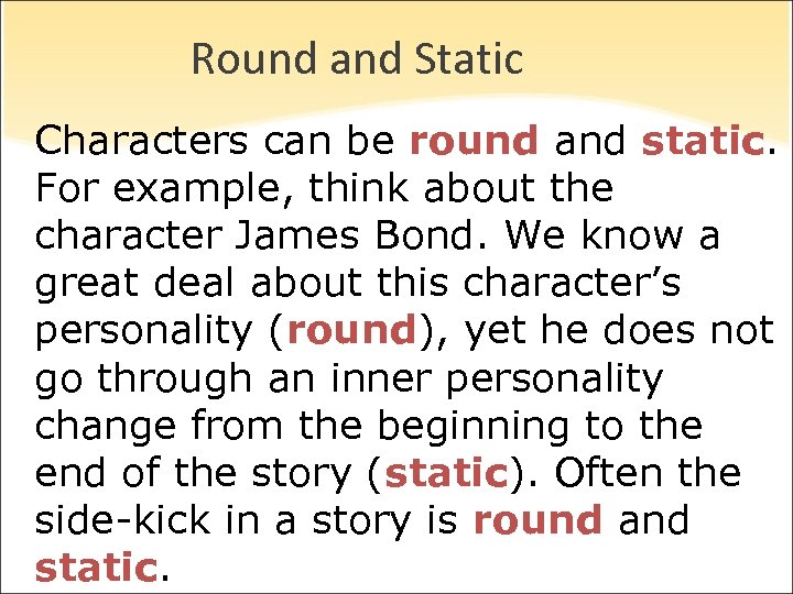 Round and Static Characters can be round and static. For example, think about the