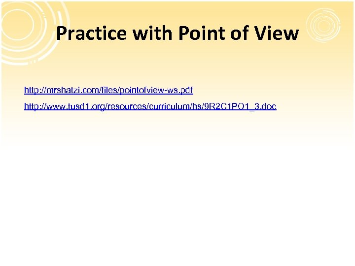 Practice with Point of View http: //mrshatzi. com/files/pointofview-ws. pdf http: //www. tusd 1. org/resources/curriculum/hs/9