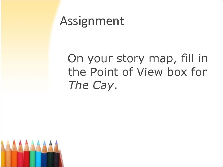 Assignment On your story map, fill in the Point of View box for The