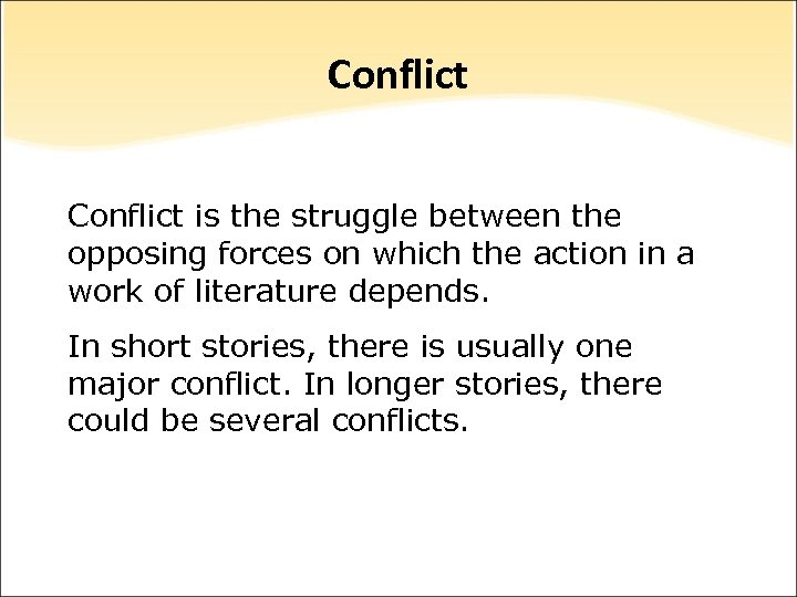 Conflict is the struggle between the opposing forces on which the action in a