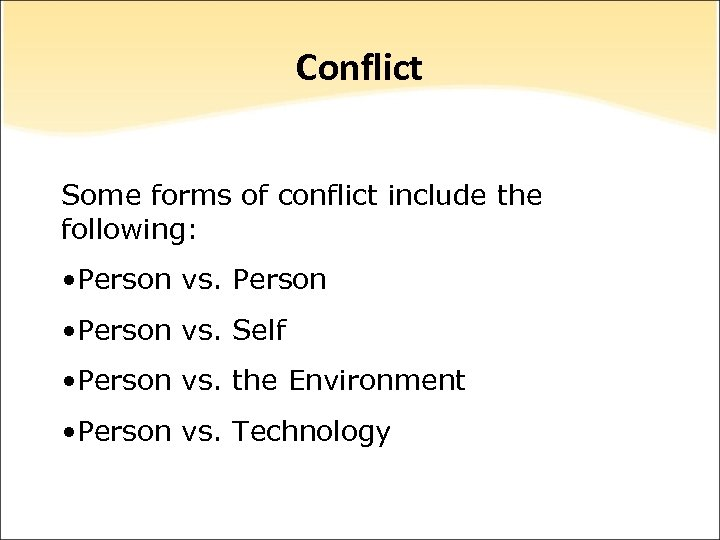 Conflict Some forms of conflict include the following: • Person vs. Person • Person