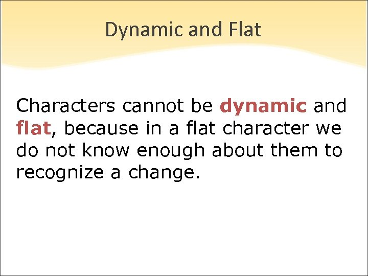 Dynamic and Flat Characters cannot be dynamic and flat, because in a flat character