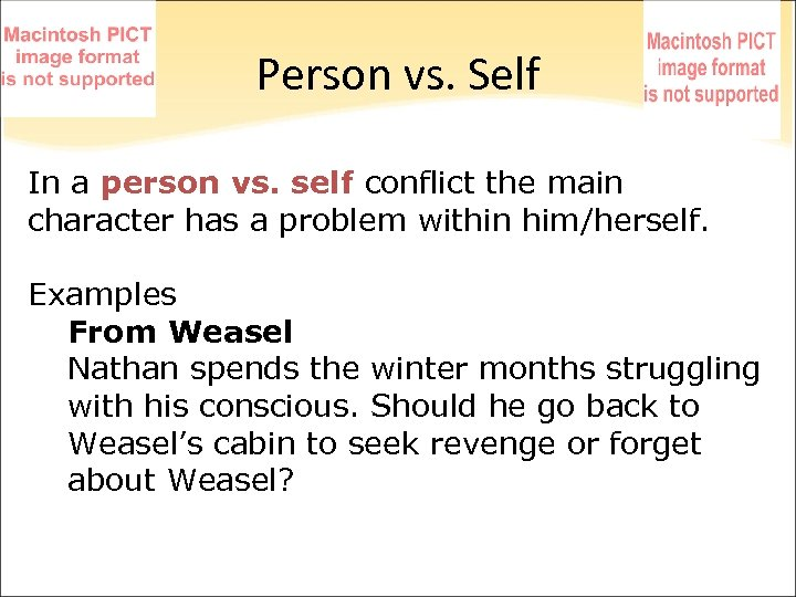 Person vs. Self In a person vs. self conflict the main character has a