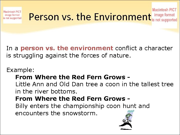 Person vs. the Environment In a person vs. the environment conflict a character is