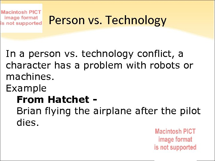 Person vs. Technology In a person vs. technology conflict, a character has a problem