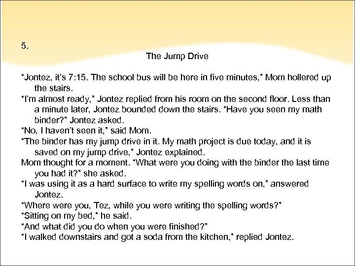 "5. The Jump Drive ""Jontez, it's 7: 15. The school bus will be here"