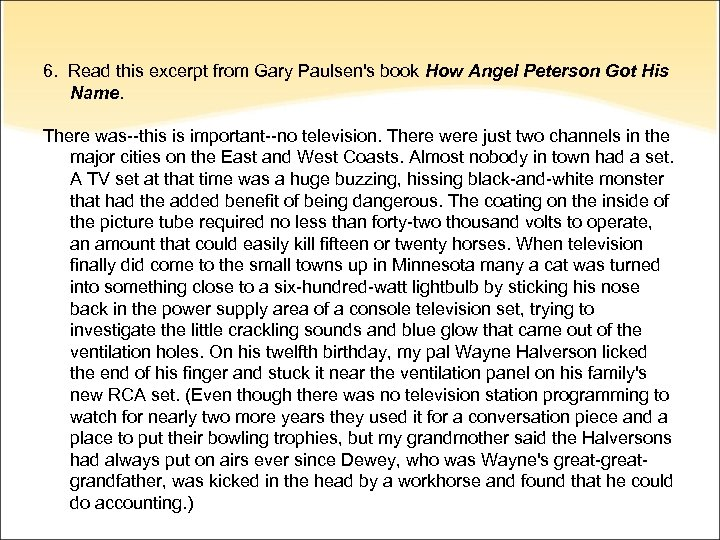 6. Read this excerpt from Gary Paulsen's book How Angel Peterson Got His Name.