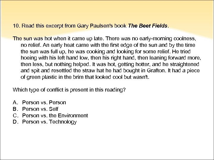 10. Read this excerpt from Gary Paulsen's book The Beet Fields. The sun was