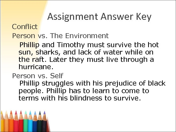 Assignment Answer Key Conflict Person vs. The Environment Phillip and Timothy must survive the
