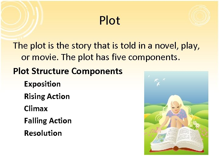 Plot The plot is the story that is told in a novel, play, or