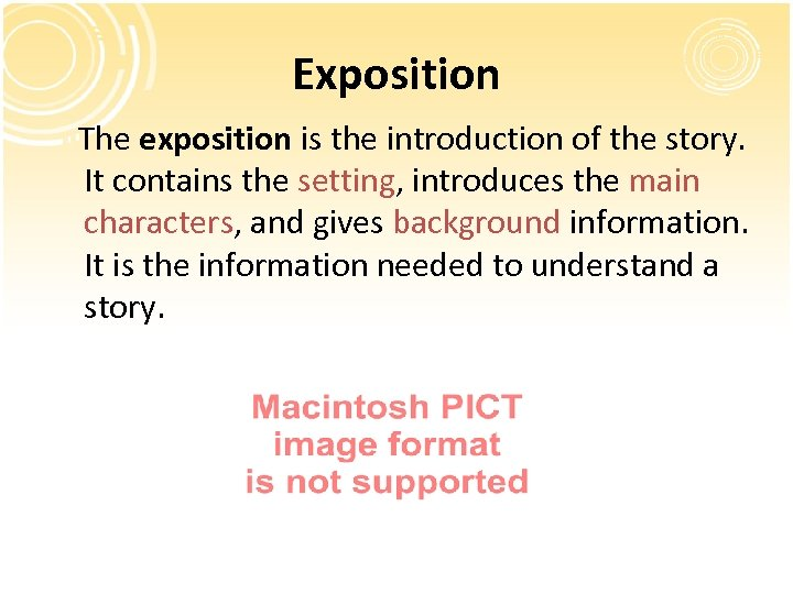 Exposition The exposition is the introduction of the story. It contains the setting, introduces
