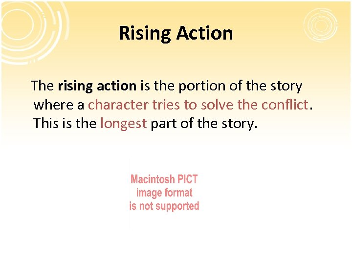 Rising Action The rising action is the portion of the story where a character