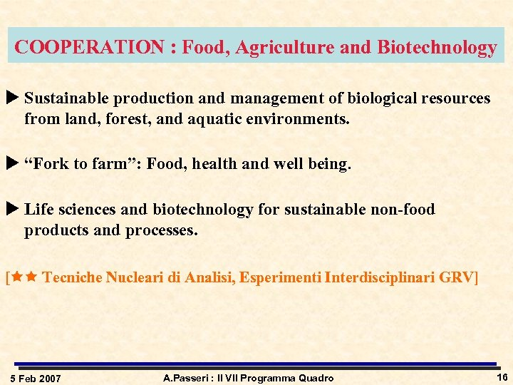 COOPERATION : Food, Agriculture and Biotechnology u Sustainable production and management of biological resources