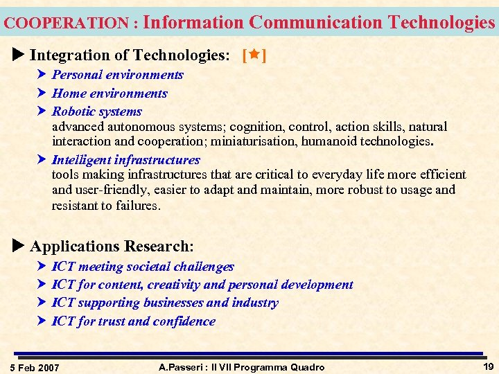 COOPERATION : Information Communication Technologies u Integration of Technologies: [ ] Personal environments Home