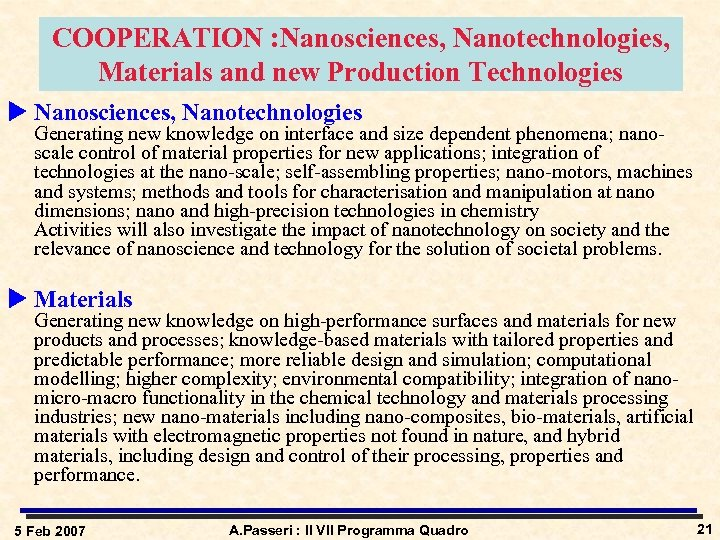 COOPERATION : Nanosciences, Nanotechnologies, Materials and new Production Technologies u Nanosciences, Nanotechnologies Generating new
