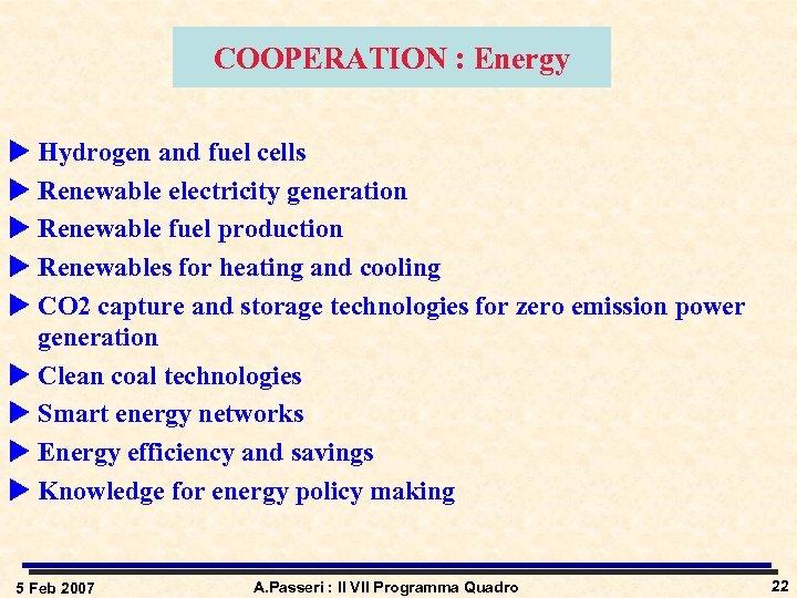 COOPERATION : Energy u Hydrogen and fuel cells u Renewable electricity generation u Renewable
