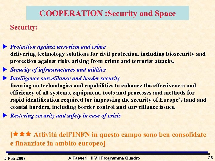COOPERATION : Security and Space Security: u Protection against terrorism and crime delivering technology
