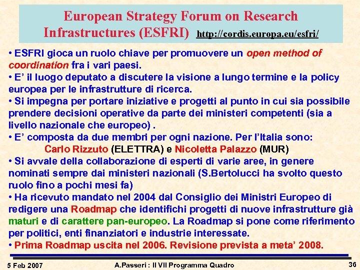 European Strategy Forum on Research Infrastructures (ESFRI) http: //cordis. europa. eu/esfri/ • ESFRI gioca