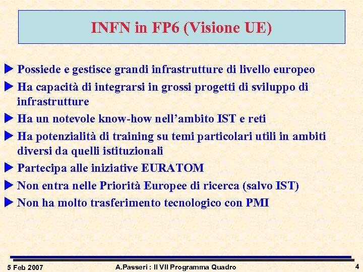 INFN in FP 6 (Visione UE) u Possiede e gestisce grandi infrastrutture di livello