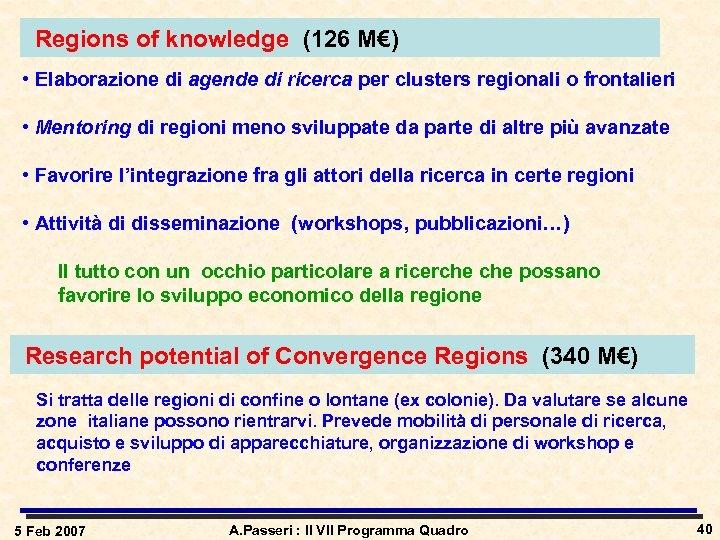 Regions of knowledge (126 M€) • Elaborazione di agende di ricerca per clusters regionali
